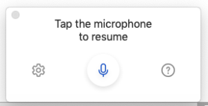 Microphone button in white rather than blue with text saying Tap the microphone to resume.